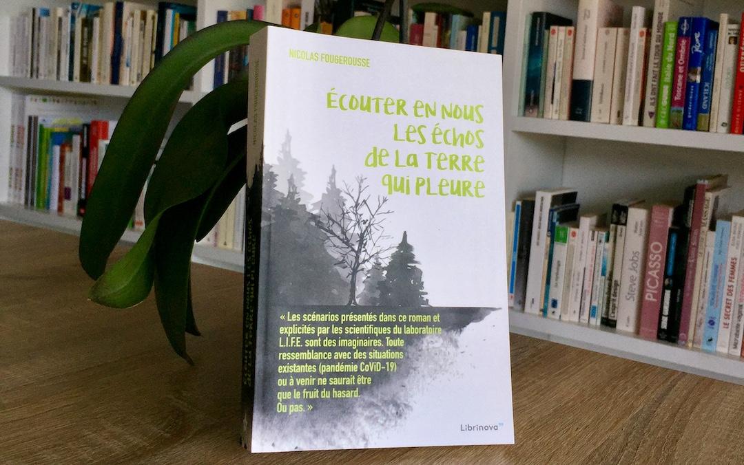 Le roman «Écouter en nous les échos de la Terre qui pleure» est disponible en livre papier !